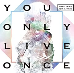YURI!!! on ICE feat. w.hatano「You Only Live Once」のジャケット画像