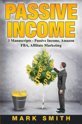 Download Passive Income: 3 Manuscripts - Passive Income, Affiliate Marketing, Amazon FBA (Passive Income Streams, Online Business, Passive Income Online) 154711245X