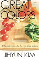 Great Colors: 12 fantastic recipes for the mind body and soul [並行輸入品]