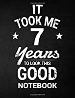 It Took Me 7 Years To Look This Good Notebook: 7th Birthday Gift - Blank Line Composition Notebook and Birthday Journal for 7 Year Old, Black Notebook Gift, Funny Birthday Quote (8.5 x 11 - 110 pages)
