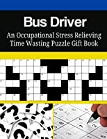 Bus Driver an Occupational Stress Relieving Time Wasting Puzzle Gift Book