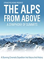 Alps From Above: A Symphony of Summits [DVD] [Import]