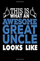 This Is What an Awesome Great Uncle Looks Like: Great Uncle Gift Journal Funny Notebook