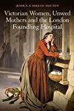 Victorian Women, Unwed Mothers and the London Foundling Hospital (English Edition) 画像