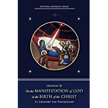 On the Manifestation of God in the Birth of Christ (Oration 38 of St. Gregory the Theologian) (Pastoral Messages Series Book 3)