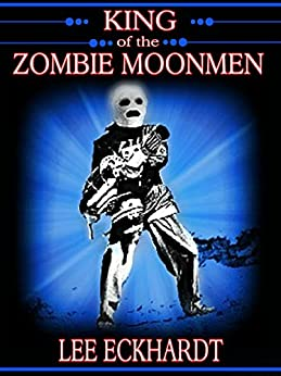 KING OF THE ZOMBIE MOONMEN by [eckhardt, lee]