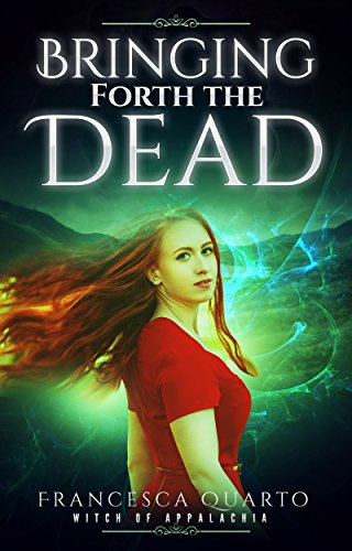 Bringing Forth the Dead (The Witch of Appalachia Book 4