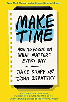 Make Time: How to focus on what matters every day by [Knapp, Jake, Zeratsky, John]