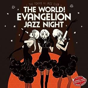 The world!EVAngelion JAZZ night=The Tokyo III Jazz club=