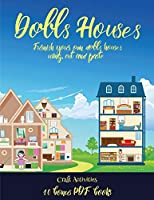 Craft Activities (Doll House Interior Designer): Furnish your own doll houses with cut and paste furniture. This book is designed to improve hand-eye coordination, develop fine and gross motor control, develop visuo-spatial skills, and to help children su
