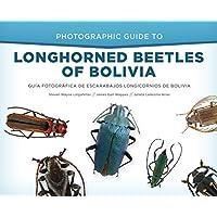Photographic Guide to Longhorned Beetles of Bolivia: Guía Fotográfica de Escarabajos Longicornios de Bolivia