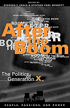 After the Boom: The Politics of Generation X (People, Passions and Power)