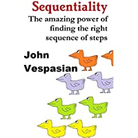 Sequentiality: The amazing power of finding the right sequence of steps (English Edition)