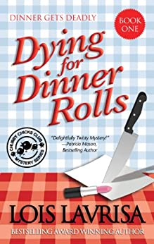 [Lavrisa, Lois]のDying for Dinner Rolls (Cozy Mystery) Book 1: A Georgia Coast Mystery Series (Chubby Chicks Club Cozy Mystery Series) (English Edition)