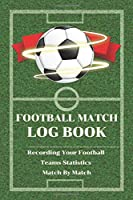 Football Match Log Book: Record Your Team Football Statistics Log and Journal for Kids, Match Games, Competition, Players and Shots Games / Composition Size 6x9