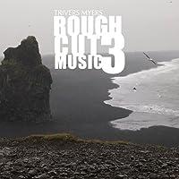 Rough Cut Music 3