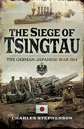 The Siege of Tsingtau: The German-Japanese War 1914 (English Edition)