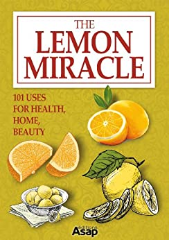 The Lemon Miracle: 101 Uses for Health, Home, Beauty by [Baunard, Elodie]