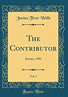 The Contributor, Vol. 5: January, 1884 (Classic Reprint)