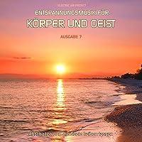 Entspannungsmusik fuer Koerper und Geist 07: Fuer Meditation, Tiefenentspannung und Wellness fuer die Seele