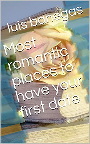 Most romantic places to have your first date (English Edition)