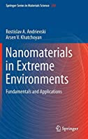 Nanomaterials in Extreme Environments: Fundamentals and Applications (Springer Series in Materials Science)
