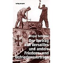 Der Vertrag von Versailles und andere Friedens- und Unfriedensvertraege