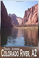 Travel Journal Colorado River AZ: River Rafting Vacation Adventure in Arizona Through The Grand Canyon Recreation Area - 6X9 Composition Notebook Diary with 120 Blank Lined Pages