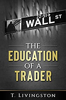 The Education of a Trader by [Livingston, T.]