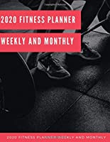 2020 Fitness Planner Weekly And Monthly: Fitness Calendar 2020 Planner