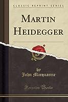 Martin Heidegger (Classic Reprint)