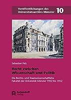 Recht zwischen Wissenschaft und Politik: Die Rechts- und Staatswissenschaftliche Fakultaet  der Universitaet Muenster 1902-1952