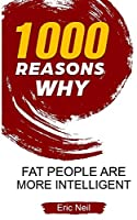 1000 Reasons why Fat people are more intelligent