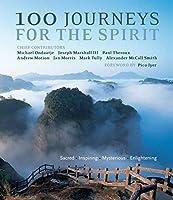 100 Journeys for the Spirit: Sacred * Inspiring * Mysterious * Enlightening (Travel Guides)