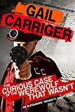 The Curious Case of the Werewolf That Wasn't: (to say nothing of the Mummy That Was, and the Cat in the Jar) (The Parasol Protectorate) (English Edition)