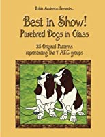 Best in Show!: Purebed Dogs in Glass