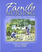 Family Nursing: Research, Theory, and Practice (Family Nursing: Research, Theory & Practice (Friedman))