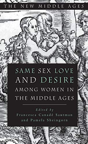 Download Same Sex Love and Desire Among Women in the Middle Ages (The New Middle Ages) 0312210566