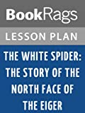 ノースフェイス Lesson Plans The White Spider: The Story of the North Face of the Eiger (English Edition)