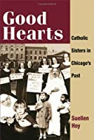 Good Hearts: Catholic Sisters in Chicago?s Past [並行輸入品]