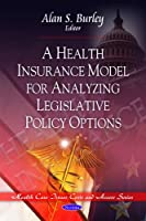 A Health Insurance Model for Analyzing Legislative Policy Options (Health Care Issues, Costs and Access Series)