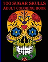 100 Sugar Skulls Coloring Book: 50 White Background & 50 Midnight Edition Sugar Skulls A Stress Management Coloring Book For Adults [並行輸入品]