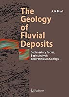 The Geology of Fluvial Deposits: Sedimentary Facies, Basin Analysis, and Petroleum Geology by Andrew D. Miall(2012-01-12)