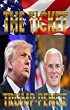 TRUMP-PENCE: The Ticket: Donald Trump, Mike Pence, Hillary Clinton, Bill Clinton, Barack Obama and the 2016 Election (English Edition)