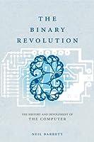 The Binary Revolution: The Development of the Computer