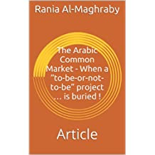 "The Arabic Common Market - When a ""to-be-or-not-to-be"" project … is buried !: Article"