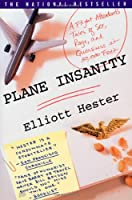 Plane Insanity: A Flight Attendant's Tale of Sex, Rage and Queasiness at 30,000 Feet