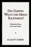 Did Darwin Write the Origin Backwards?: Philosophical Essays on Darwin's Theory (Prometheus Prize)
