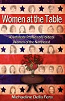 Women at the Table: 40 Intimate Profiles of Political Women of the Northeast