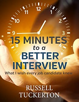 15 Minutes to a Better Interview: What I Wish EVERY Job Candidate Knew by [Tuckerton, Russell]